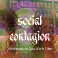 Soacial Contagion / Microbiological Class War in China